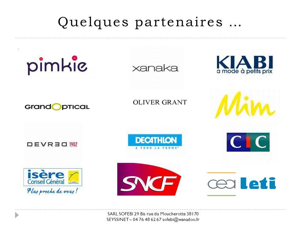 Quelques partenaires … SARL SOFEBI 29 Bis rue du Moucherotte 38170 SEYSSINET – 04 76 48 62 67 sofebi@wanadoo.fr