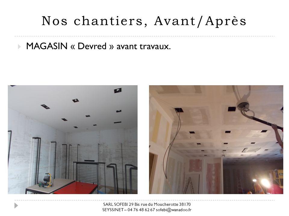 Nos chantiers, Avant/Après MAGASIN « Devred » avant travaux. SARL SOFEBI 29 Bis rue du Moucherotte 38170 SEYSSINET – 04 76 48 62 67 sofebi@wanadoo.fr