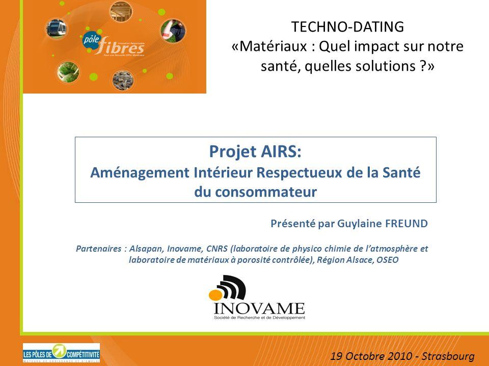 TECHNO-DATING «Matériaux : Quel impact sur notre santé, quelles solutions ?» 19 Octobre 2010 - Strasbourg Projet AIRS: Aménagement Intérieur Respectue