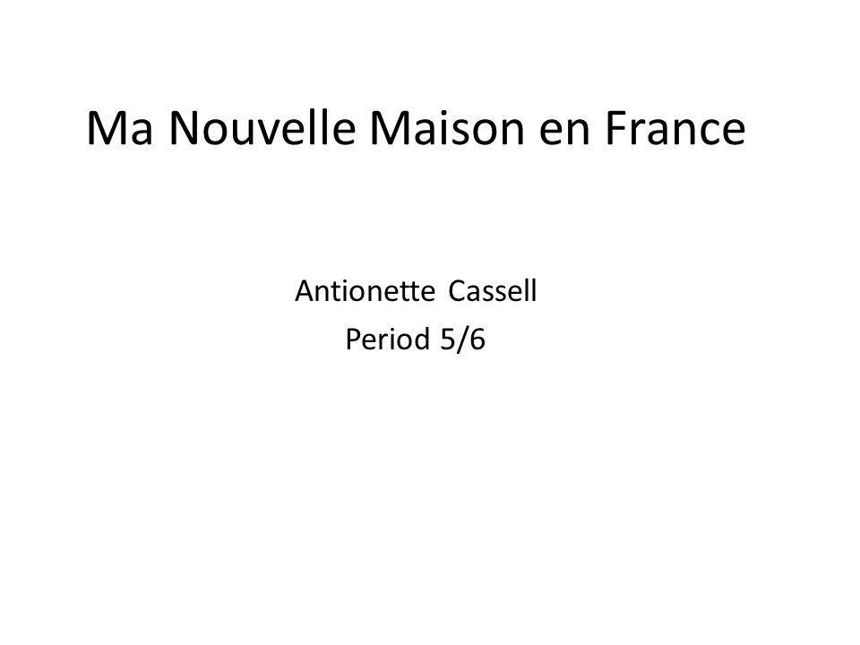 Ma Nouvelle Maison en France Antionette Cassell Period 5/6