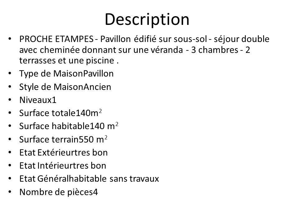 Description PROCHE ETAMPES - Pavillon édifié sur sous-sol - séjour double avec cheminée donnant sur une véranda - 3 chambres - 2 terrasses et une pisc