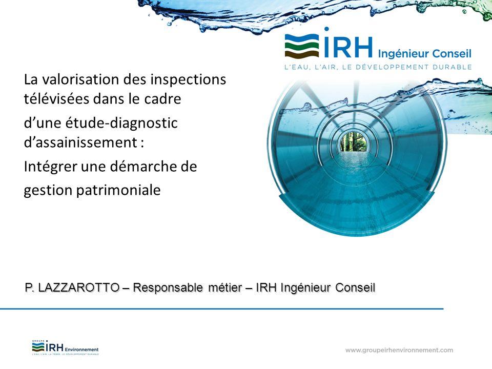 La valorisation des inspections télévisées dans le cadre dune étude-diagnostic dassainissement : Intégrer une démarche de gestion patrimoniale P. LAZZ