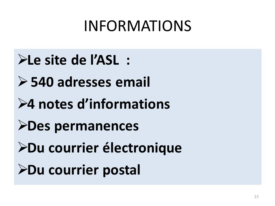 INFORMATIONS Le site de lASL : 540 adresses email 4 notes dinformations Des permanences Du courrier électronique Du courrier postal 13