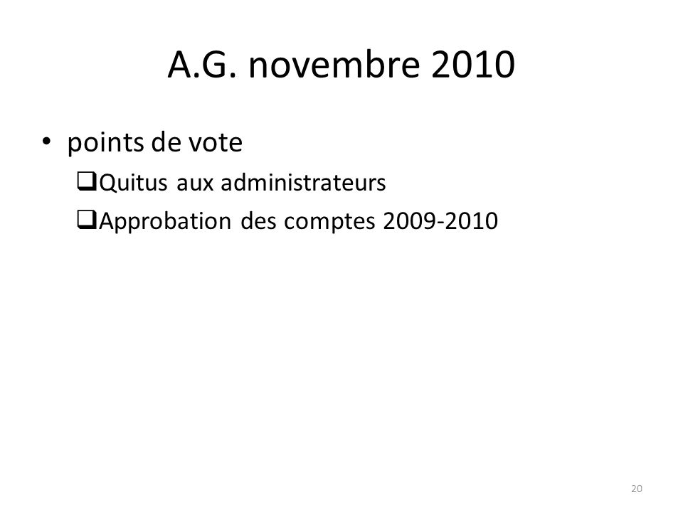 A.G. novembre 2010 points de vote Quitus aux administrateurs Approbation des comptes 2009-2010 20