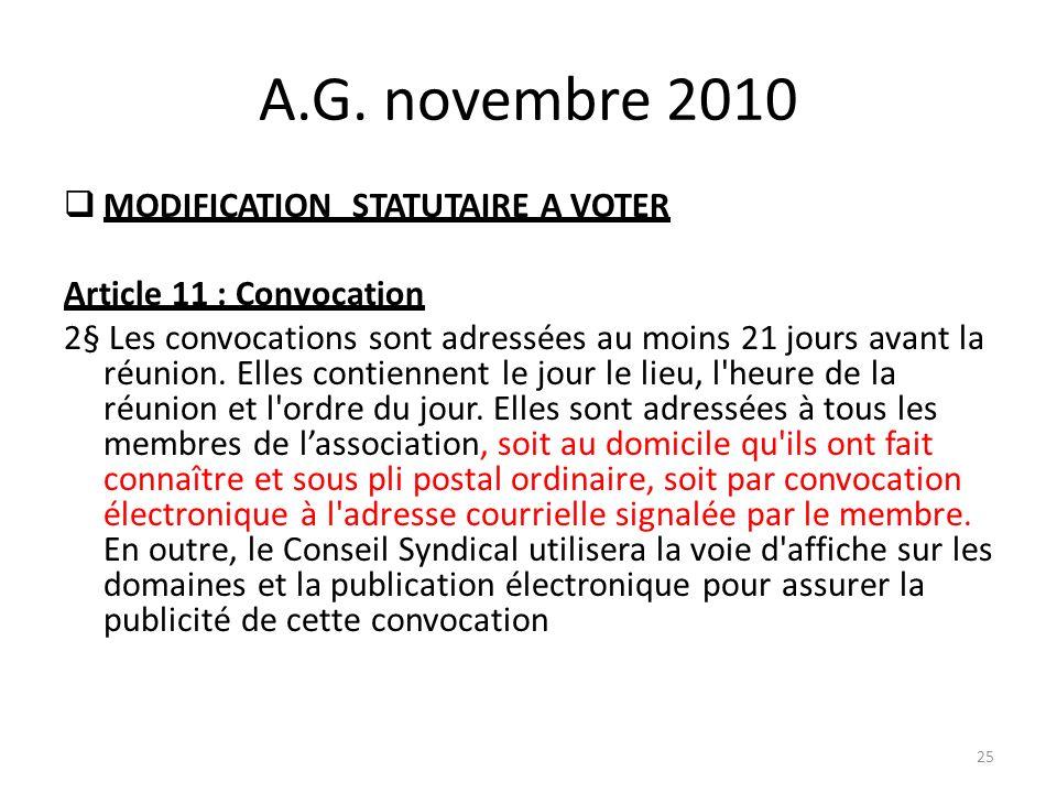 A.G. novembre 2010 MODIFICATION STATUTAIRE A VOTER Article 11 : Convocation 2§ Les convocations sont adressées au moins 21 jours avant la réunion. Ell