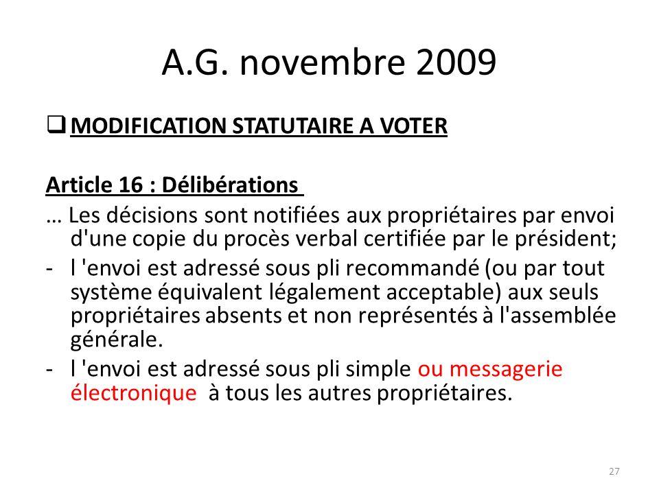 A.G. novembre 2009 MODIFICATION STATUTAIRE A VOTER Article 16 : Délibérations … Les décisions sont notifiées aux propriétaires par envoi d'une copie d