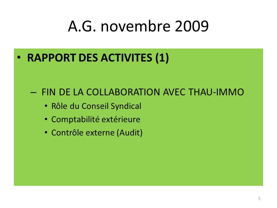 A.G. novembre 2009 RAPPORT DES ACTIVITES (1) – FIN DE LA COLLABORATION AVEC THAU-IMMO Rôle du Conseil Syndical Comptabilité extérieure Contrôle extern