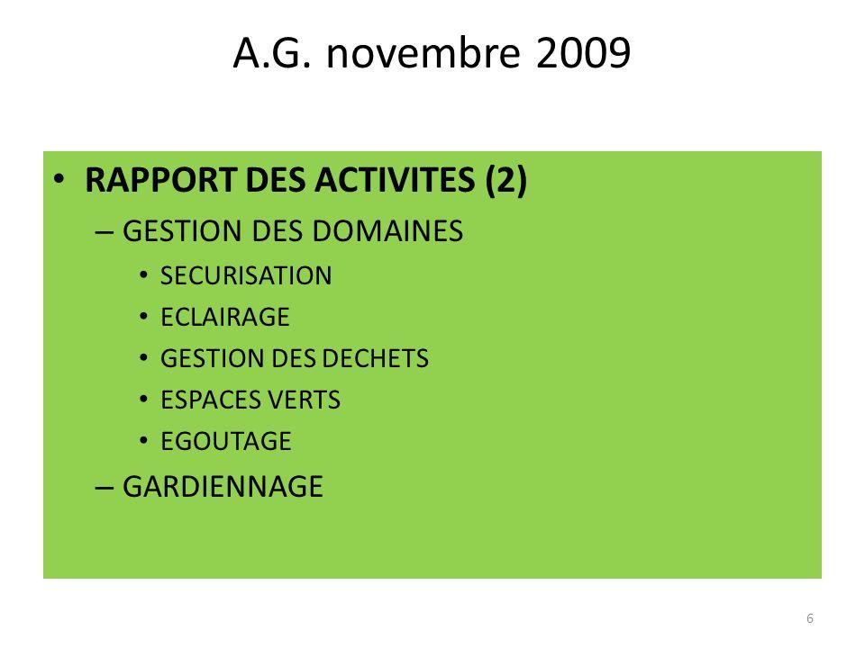 A.G. novembre 2009 RAPPORT DES ACTIVITES (2) – GESTION DES DOMAINES SECURISATION ECLAIRAGE GESTION DES DECHETS ESPACES VERTS EGOUTAGE – GARDIENNAGE 6