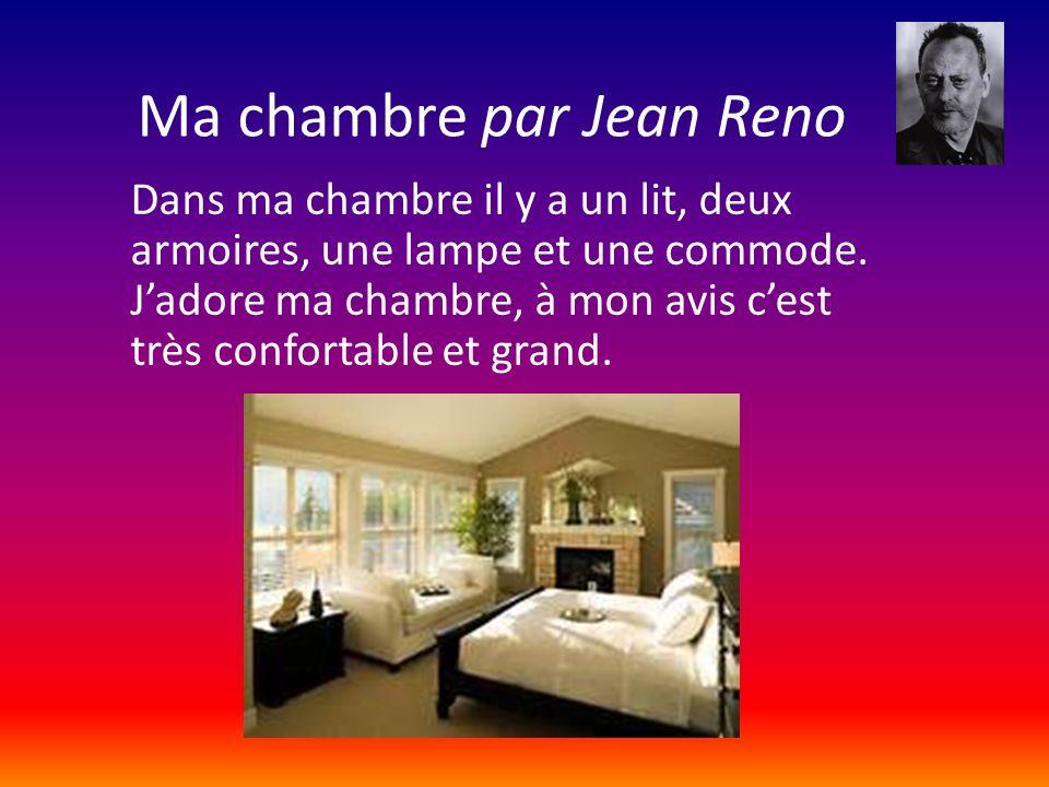 Ma chambre par Jean Reno Dans ma chambre il y a un lit, deux armoires, une lampe et une commode. Jadore ma chambre, à mon avis cest très confortable e