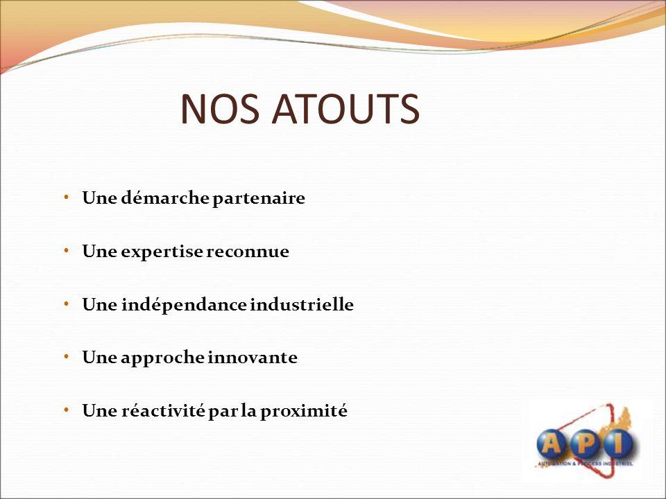 NOS ATOUTS Une démarche partenaire Une expertise reconnue Une indépendance industrielle Une approche innovante Une réactivité par la proximité