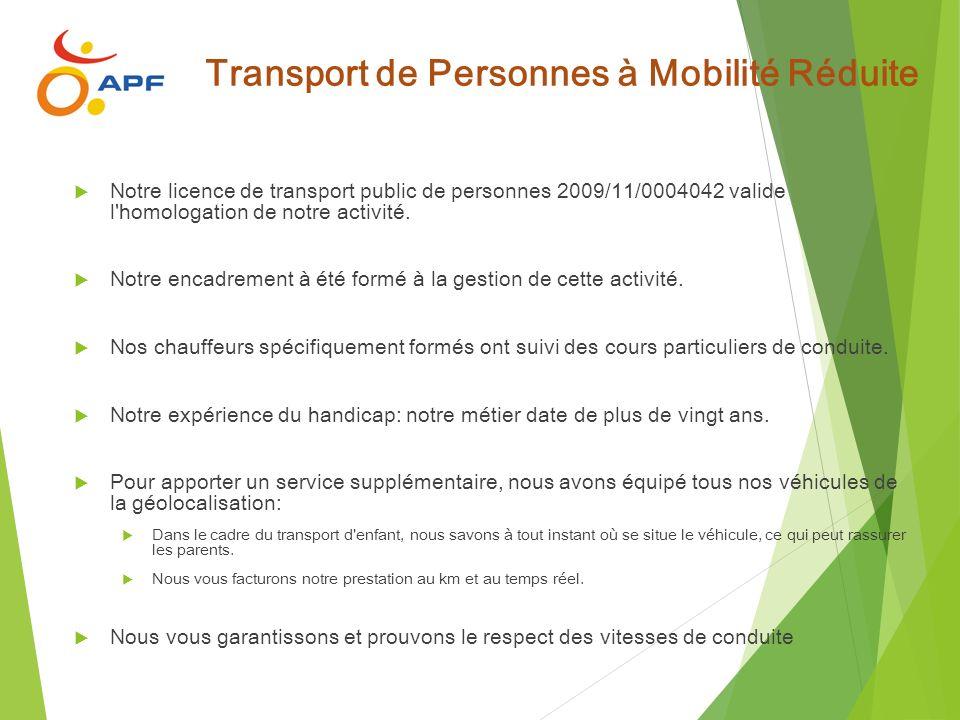 Transport de Personnes à Mobilité Réduite Notre licence de transport public de personnes 2009/11/0004042 valide l'homologation de notre activité. Notr