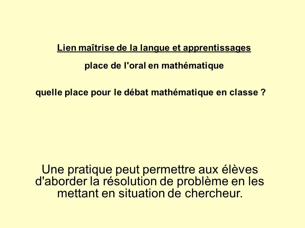 Lien maîtrise de la langue et apprentissages place de l oral en mathématique quelle place pour le débat mathématique en classe .