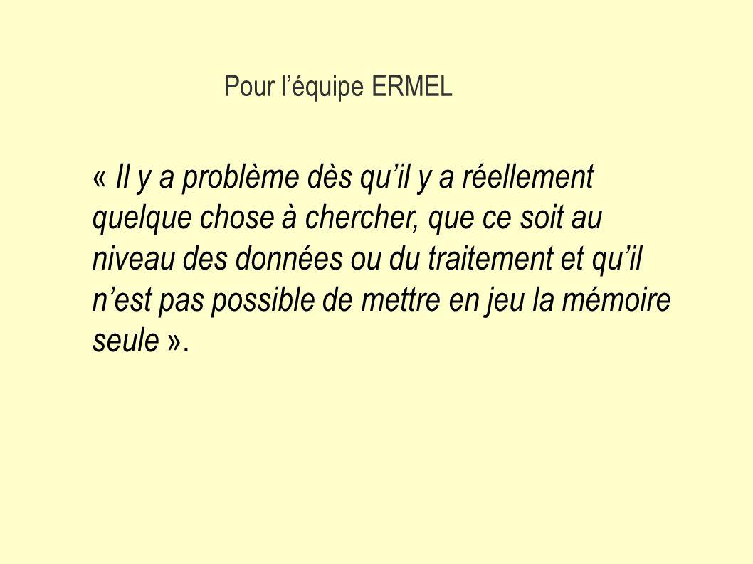 Pour léquipe ERMEL « Il y a problème dès quil y a réellement quelque chose à chercher, que ce soit au niveau des données ou du traitement et quil nest pas possible de mettre en jeu la mémoire seule ».