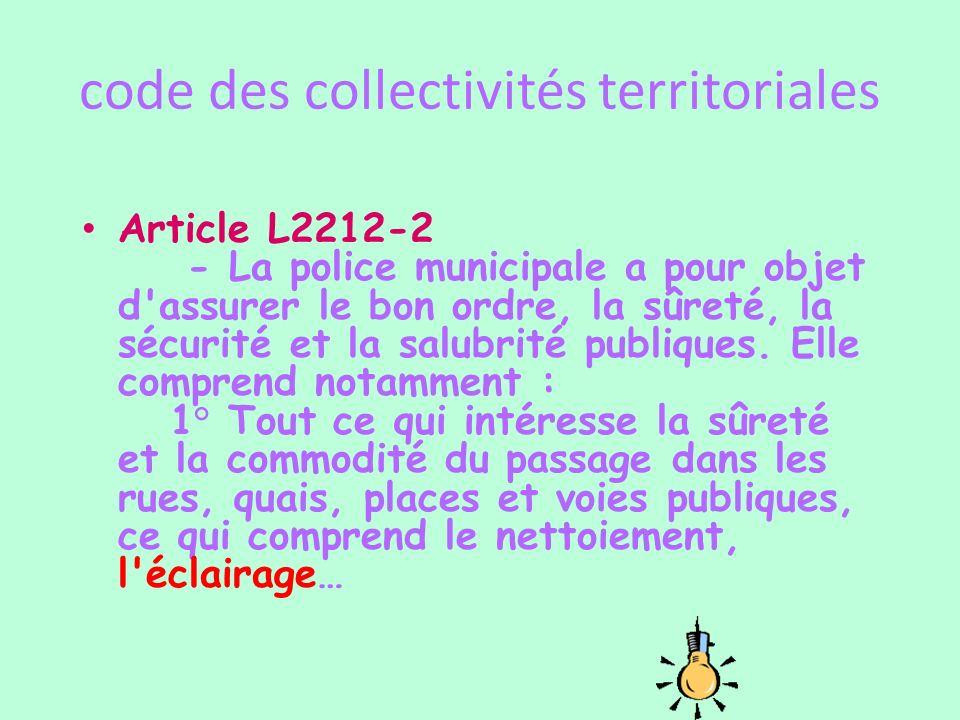 code des collectivités territoriales Article L2212-2 - La police municipale a pour objet d'assurer le bon ordre, la sûreté, la sécurité et la salubrit