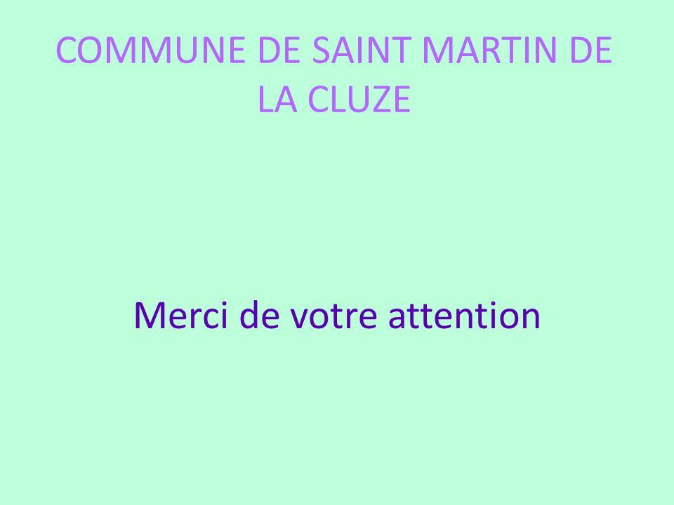 COMMUNE DE SAINT MARTIN DE LA CLUZE Merci de votre attention