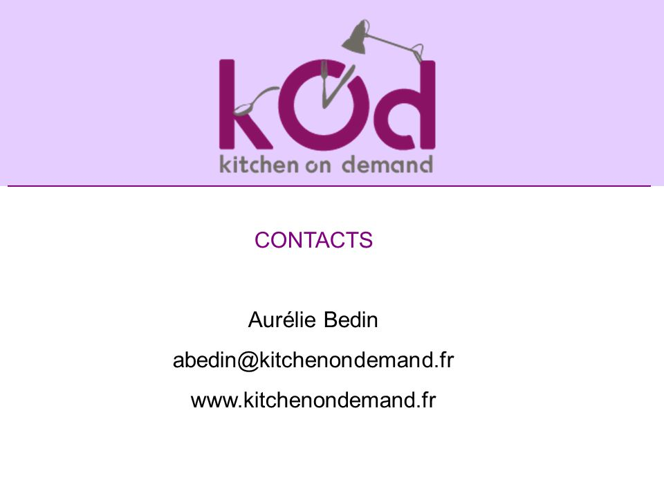 CONTACTS Aurélie Bedin abedin@kitchenondemand.fr www.kitchenondemand.fr