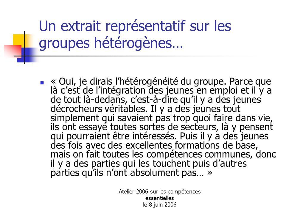 Atelier 2006 sur les compétences essentielles le 8 juin 2006 Un extrait représentatif sur les groupes hétérogènes… « Oui, je dirais lhétérogénéité du