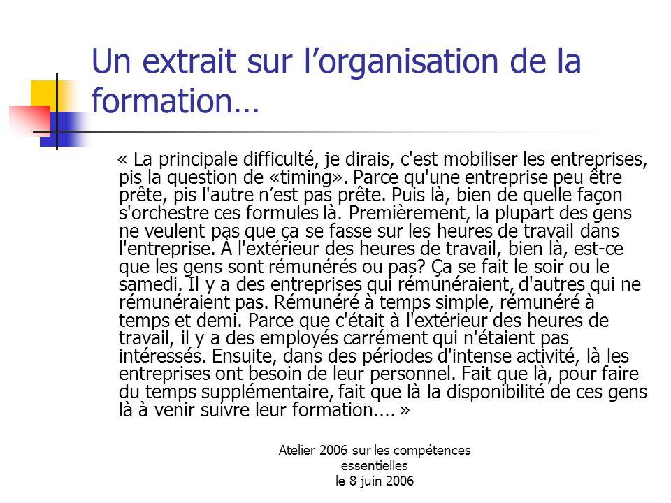 Atelier 2006 sur les compétences essentielles le 8 juin 2006 Un extrait sur lorganisation de la formation… « La principale difficulté, je dirais, c'es