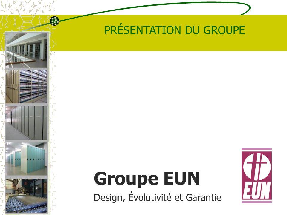 Groupe EUN Design, Évolutivité y Garantie Gamme de produits Rayonnages mobiles: MOVIL EUN Système modulaire dont le principal avantage est loptimisation maximale de lespace ainsi que la facilité de déplacement et daccès aux articles stockés.