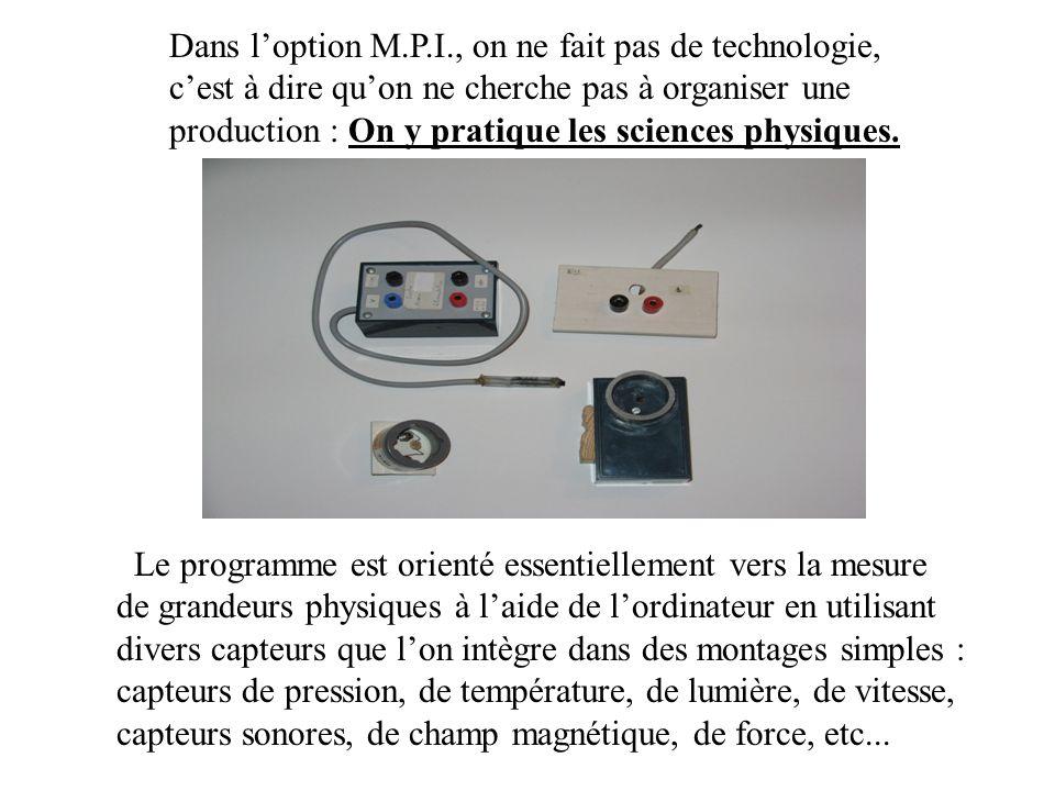 Dans loption M.P.I., on ne fait pas de technologie, cest à dire quon ne cherche pas à organiser une production : On y pratique les sciences physiques.