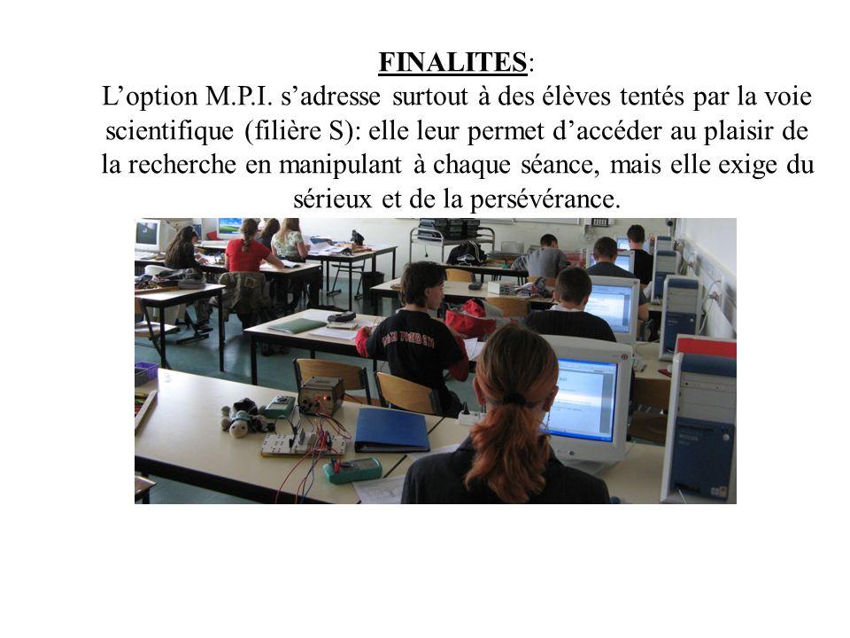 FINALITES: Loption M.P.I. sadresse surtout à des élèves tentés par la voie scientifique (filière S): elle leur permet daccéder au plaisir de la recher