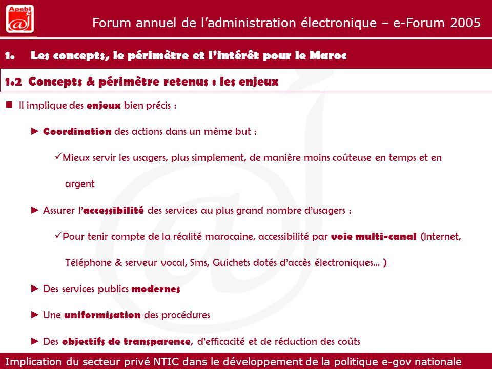 Implication du secteur privé NTIC dans le développement de la politique e-gov nationale Forum annuel de ladministration électronique – e-Forum 2005 Annexes : 7.Annexes : Recommandations de lApebi dans le cadre du déploiement du projet pilote E- Wilaya Casablanca à dautres régions du Royaume
