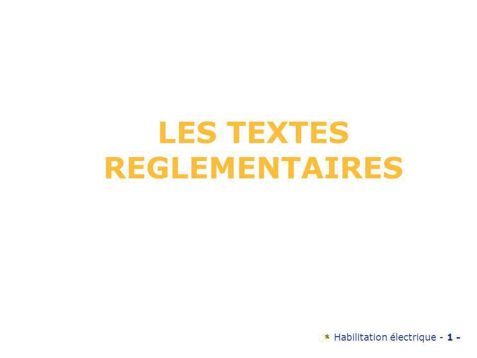Habilitation électrique - 2 - La réglementation en électricité décret 88-1056 du 14 novembre 1988: – ce décret traite de la protection des travailleurs dans les établissements assujettis au code du travail ( livre 2, titre 3) qui mettent en œuvre des courants électriques.