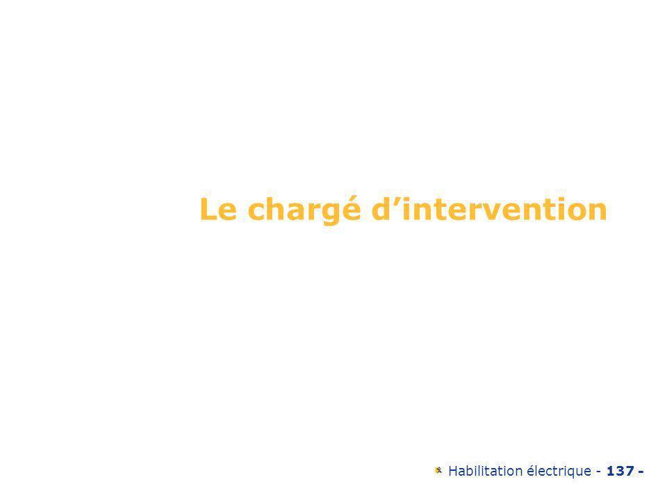 Habilitation électrique - 137 - Le chargé dintervention