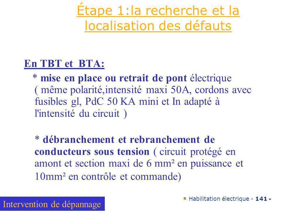 Habilitation électrique - 141 - Étape 1:la recherche et la localisation des défauts En TBT et BTA: * mise en place ou retrait de pont électrique ( mêm