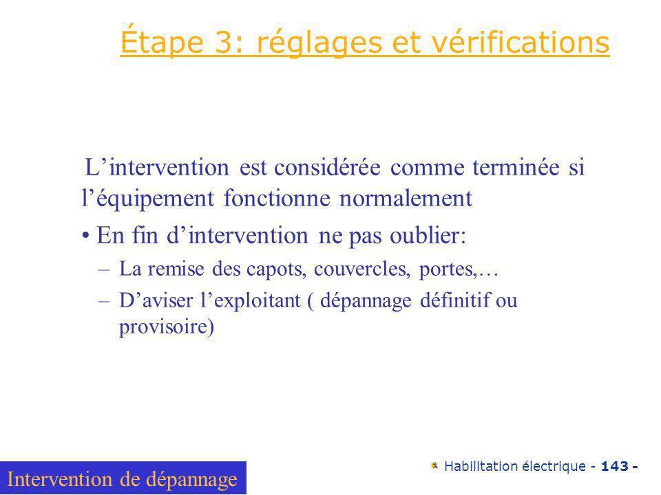 Habilitation électrique - 143 - Étape 3: réglages et vérifications Lintervention est considérée comme terminée si léquipement fonctionne normalement E