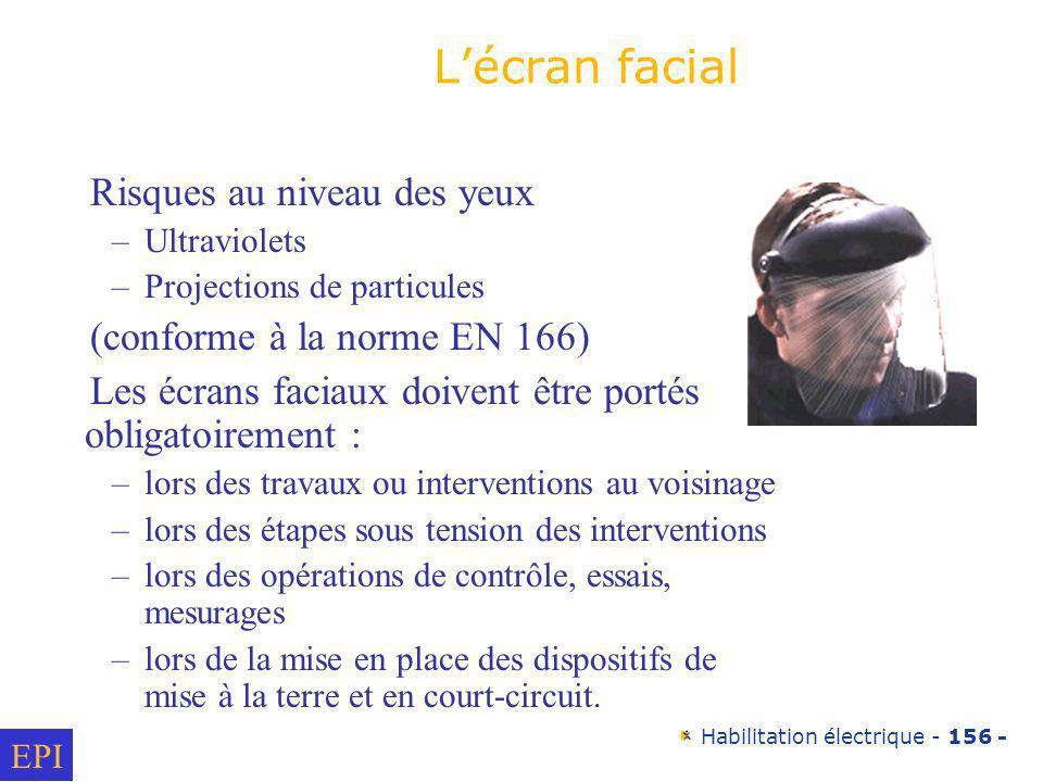 Habilitation électrique - 156 - Risques au niveau des yeux –Ultraviolets –Projections de particules (conforme à la norme EN 166) Les écrans faciaux do