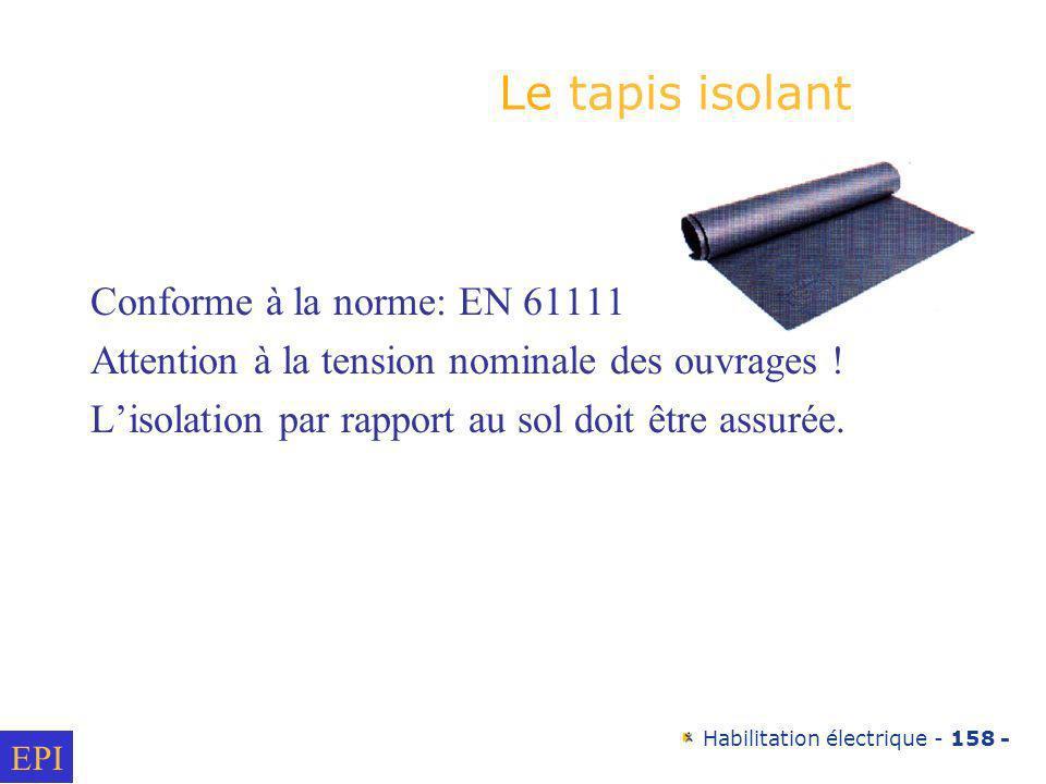 Habilitation électrique - 158 - Le tapis isolant Conforme à la norme: EN 61111 Attention à la tension nominale des ouvrages ! Lisolation par rapport a