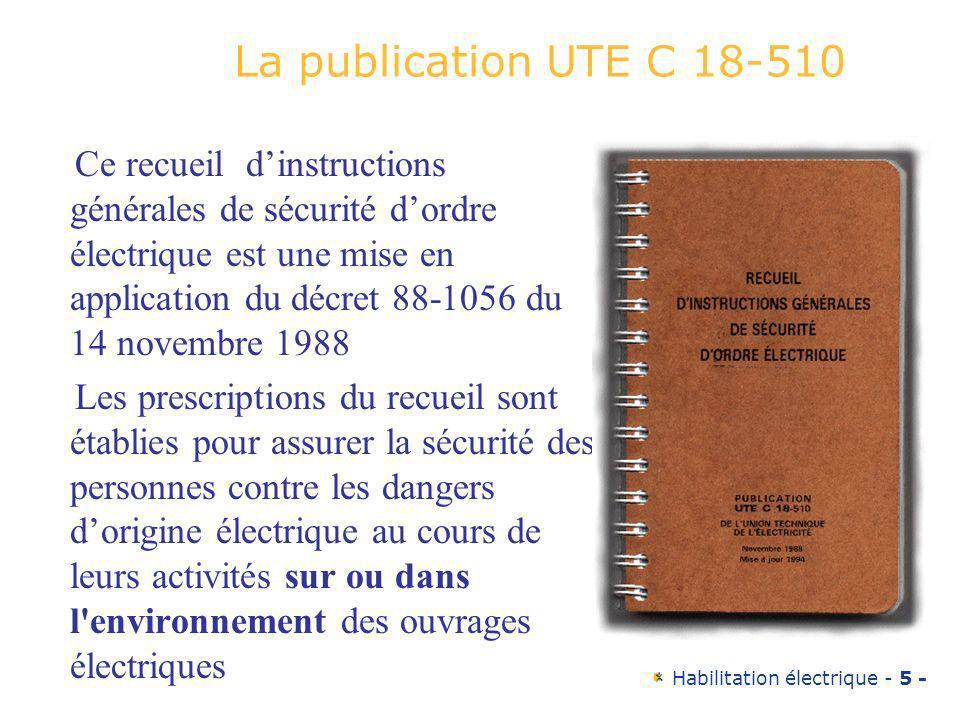 Habilitation électrique - 66 - Les classes de matériel Classe I matériel dans lequel la protection contre les chocs électriques ne repose pas uniquement sur lisolation principale mais qui comporte une mesure de sécurité supplémentaire sous forme de moyens de raccordement des parties conductrices accessibles ( masses )
