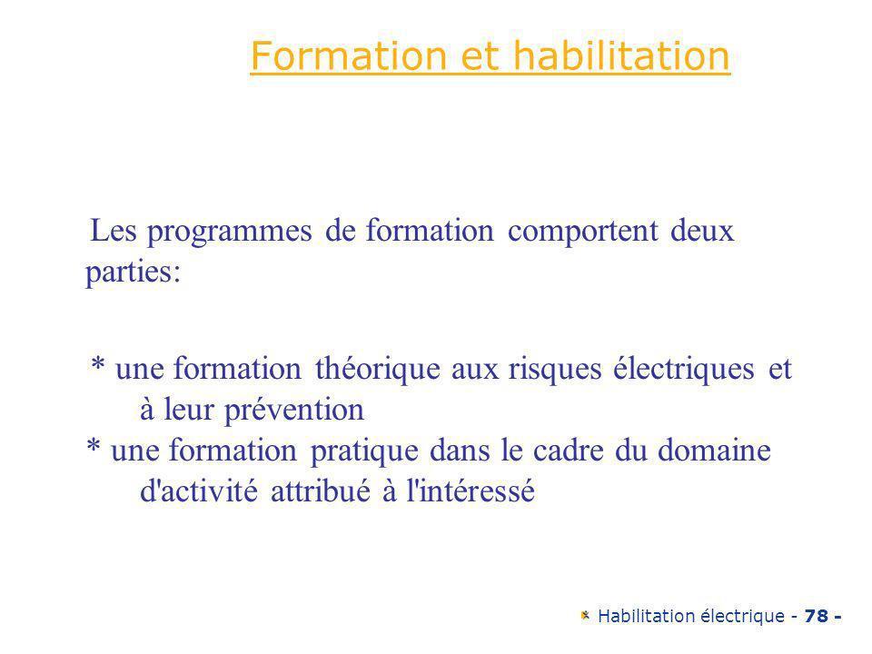 Habilitation électrique - 78 - Formation et habilitation Les programmes de formation comportent deux parties: * une formation théorique aux risques él