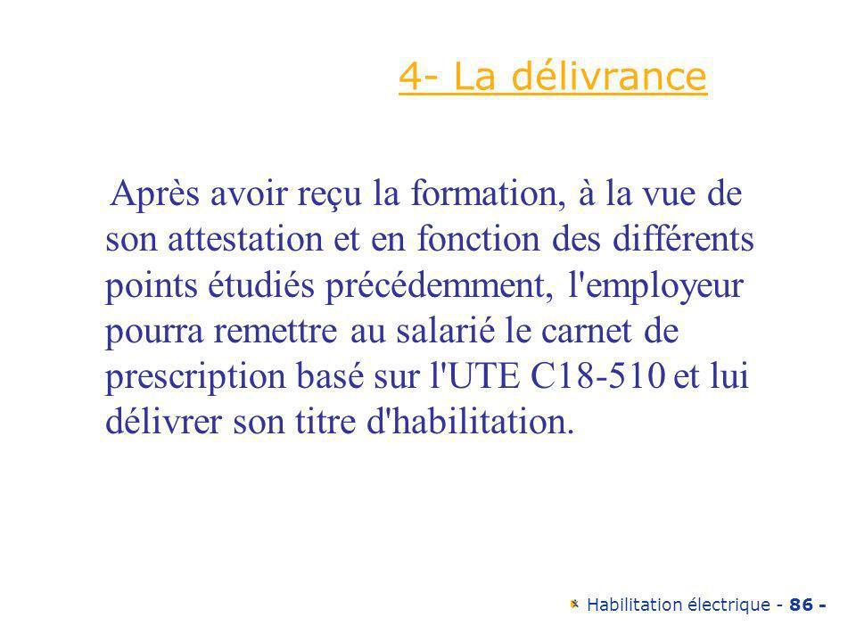 Habilitation électrique - 86 - 4- La délivrance Après avoir reçu la formation, à la vue de son attestation et en fonction des différents points étudié