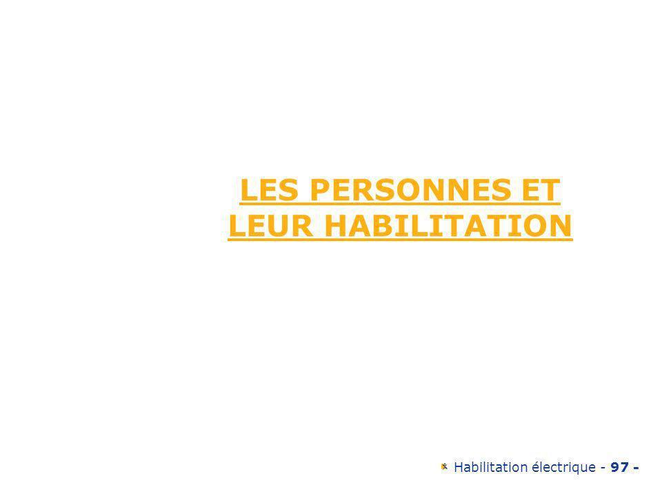 Habilitation électrique - 97 - LES PERSONNES ET LEUR HABILITATION