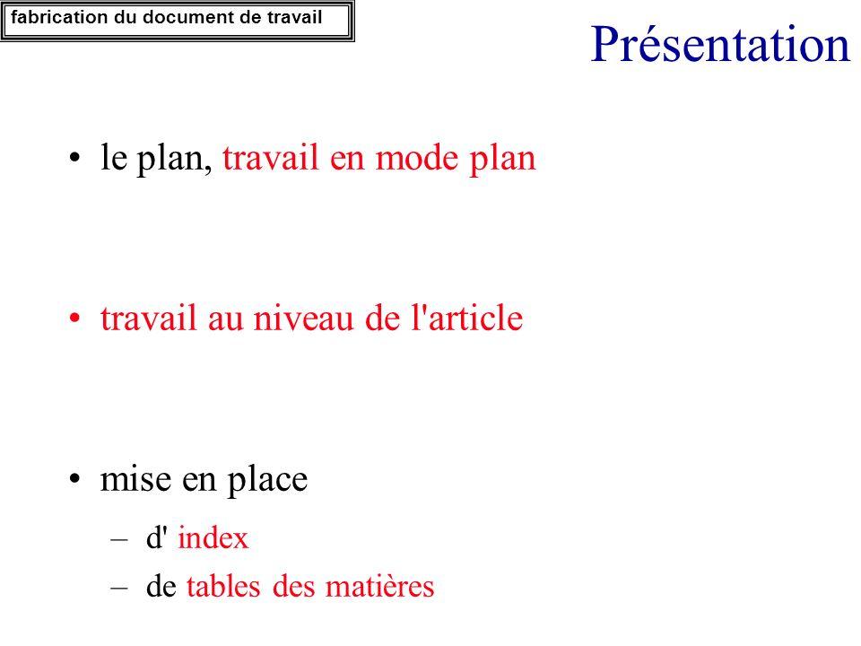 Présentation le plan, travail en mode plan travail au niveau de l'article mise en place – d' index – de tables des matières fabrication du document de