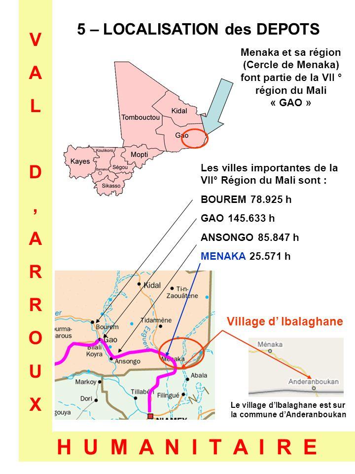 VALD,ARROUXVALD,ARROUX H U M A N I T A I R E 5 – LOCALISATION des DEPOTS Menaka et sa région (Cercle de Menaka) font partie de la VII ° région du Mali
