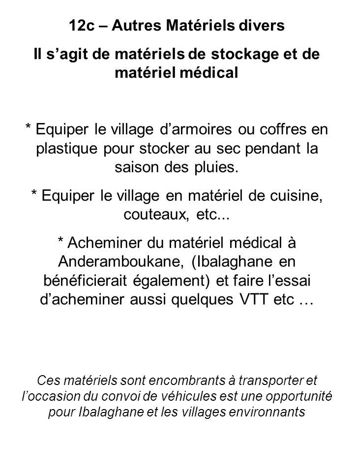 12c – Autres Matériels divers Il sagit de matériels de stockage et de matériel médical * Equiper le village darmoires ou coffres en plastique pour sto