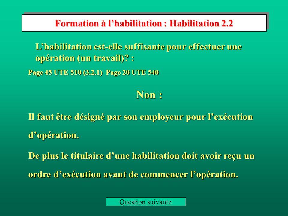 Formation à lhabilitation : Habilitation 2.1 Page 45 UTE 510 (3.2.1) Page 20 UTE 540 C est la reconnaissance, par son employeur, de la capacité d une personne à accomplir en sécurité les tâches fixées.