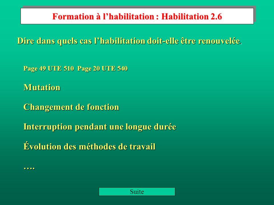 Formation à lhabilitation : Symbole dhabilitation 2.5 UTE 510(3.2.4.1) UTE 540(3.2.3.1) Corrigé UTE 510(3.2.4.1) UTE 540(3.2.3.1) Corrigé UTE 510(3.2.4.2) UTE 540(3.2.3.2) Corrigé Définir la 1ere lettre : B ou H Définir la 1ere lettre : B ou H Définir la 2éme lettre : R,V,C,T ou N Définir la 2éme lettre : R,V,C,T ou N Définir le chiffre : 0,1 ou 2 Définir le chiffre : 0,1 ou 2 Question suivante