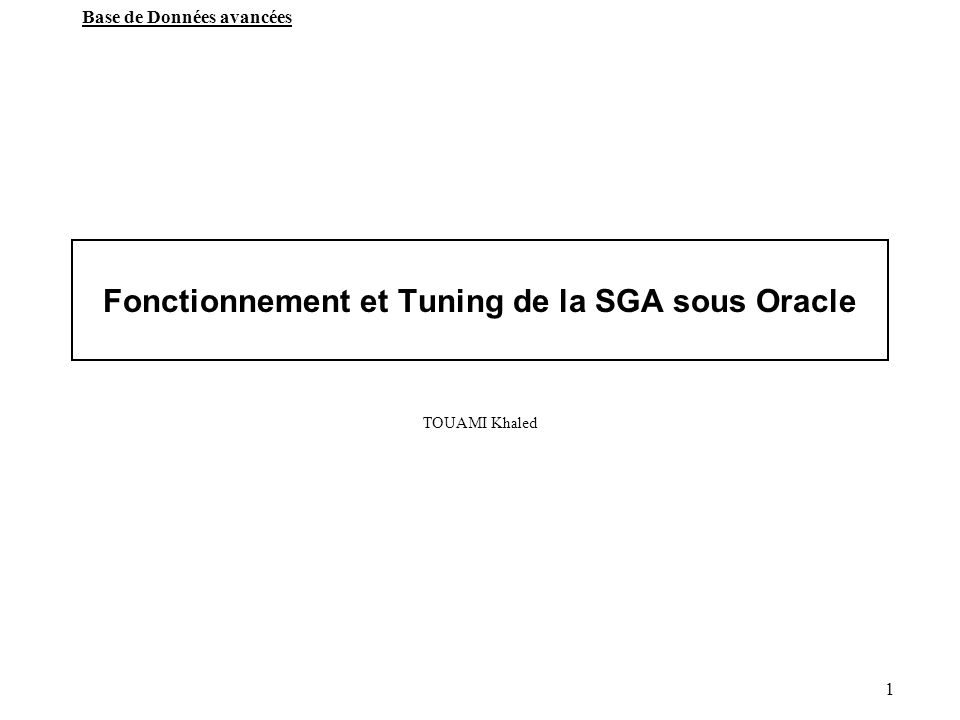 1 Base de Données avancées Fonctionnement et Tuning de la SGA sous Oracle TOUAMI Khaled