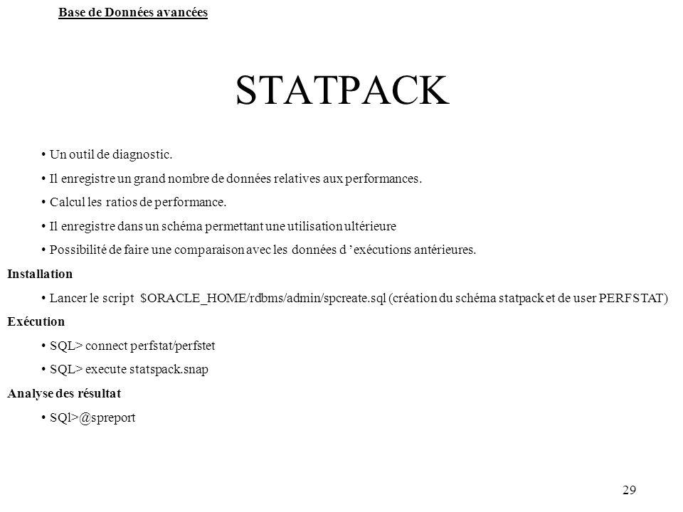 29 Base de Données avancées STATPACK Un outil de diagnostic. Il enregistre un grand nombre de données relatives aux performances. Calcul les ratios de