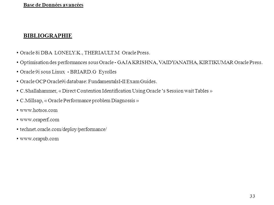 33 Base de Données avancées BIBLIOGRAPHIE Oracle 8i DBA LONELY.K., THERIAULT.M Oracle Press. Optimisation des performances sous Oracle - GAJA KRISHNA,