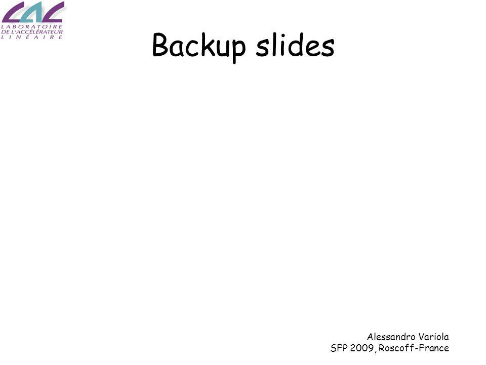 Alessandro Variola SFP 2009, Roscoff-France Backup slides