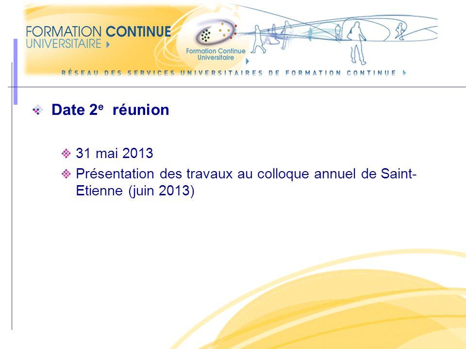 Date 2 e réunion 31 mai 2013 Présentation des travaux au colloque annuel de Saint- Etienne (juin 2013)