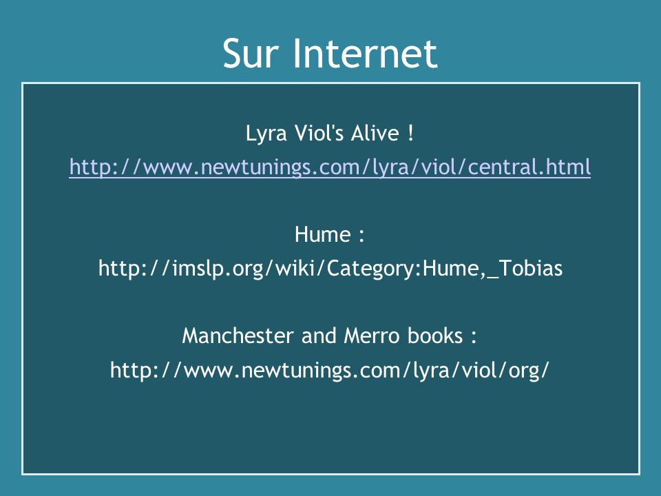 Sur Internet Lyra Viol's Alive ! http://www.newtunings.com/lyra/viol/central.html Hume : http://imslp.org/wiki/Category:Hume,_Tobias Manchester and Me