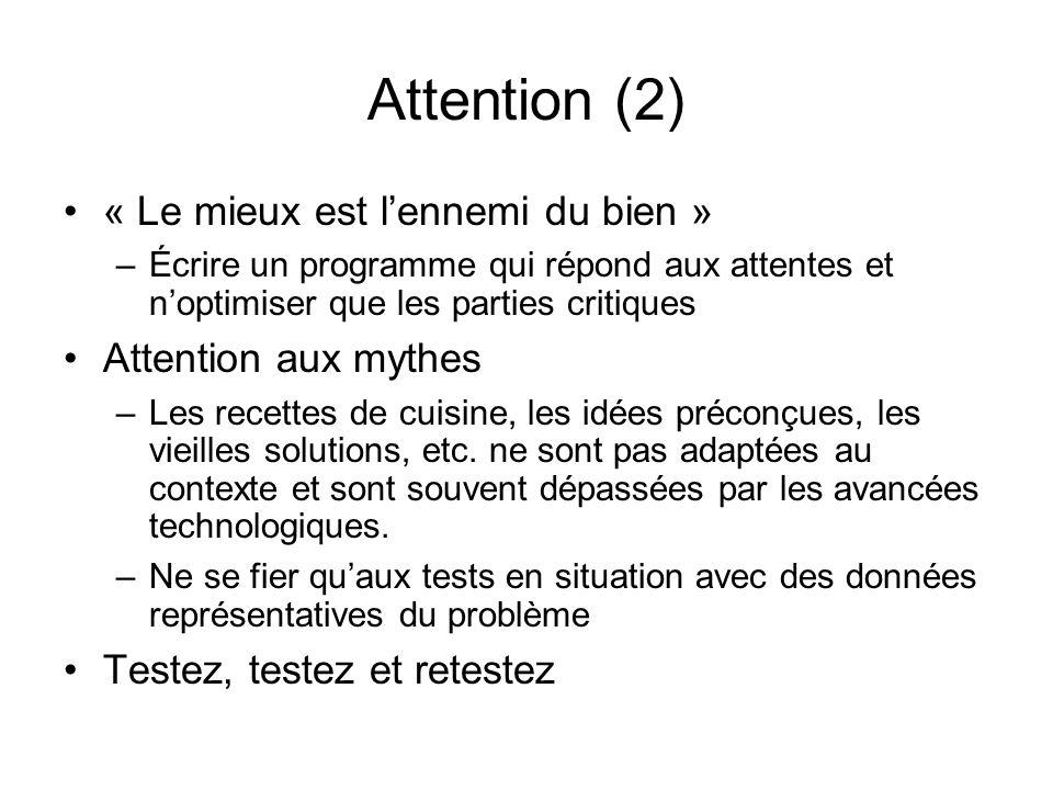 Attention (2) « Le mieux est lennemi du bien » –Écrire un programme qui répond aux attentes et noptimiser que les parties critiques Attention aux myth