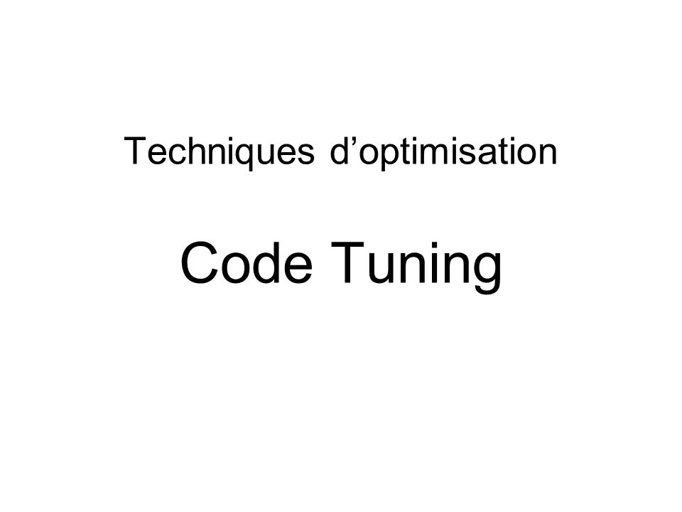 Techniques doptimisation Code Tuning