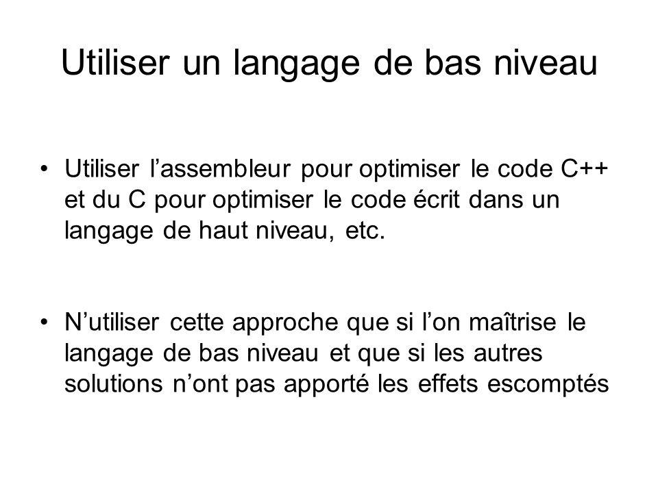 Utiliser un langage de bas niveau Utiliser lassembleur pour optimiser le code C++ et du C pour optimiser le code écrit dans un langage de haut niveau,
